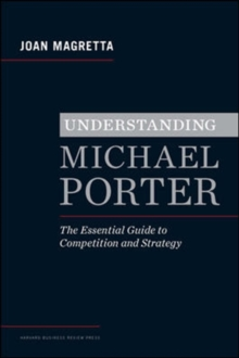 Understanding Michael Porter : The Essential Guide to Competition and Strategy, Hardback Book