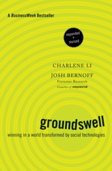 Groundswell, Expanded and Revised Edition : Winning in a World Transformed by Social Technologies, Paperback Book