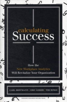 Calculating Success : How the New Workplace Analytics Will Revitalize Your Organization, Hardback Book