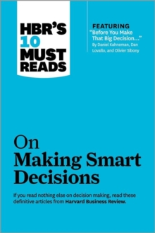 "HBR's 10 Must Reads on Making Smart Decisions (with featured article ""Before You Make That Big Decision..."" by Daniel Kahneman, Dan Lovallo, and Olivier Sibony), Paperback Book"