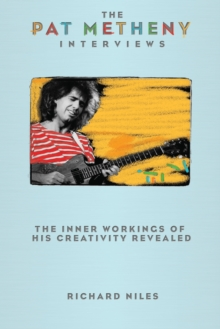 The Pat Metheny Interviews : The Inner Workings of His Creativity Revealed, Paperback / softback Book