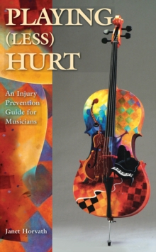Janet Horvath : Playing (Less) Hurt - An Injury Prevention Guide for Musicians, Paperback / softback Book