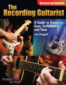 The Recording Guitarist : A Guide to Studio Gear, Techniques, and Tone, Paperback / softback Book
