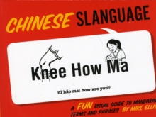 Chinese Slanguage : A Fun Visual Guide to Mandarin Terms and Phrases, Paperback / softback Book