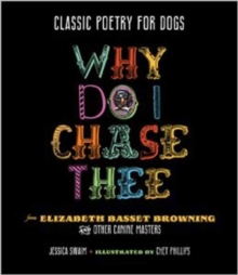 Classic Poetry for Dogs, Why Do I Chase Thee? : From Elizabeth Basset Browning and Other Canine Masters, Hardback Book