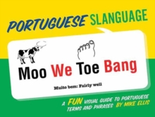 Portuguese Slanguage : A Fun Visual Guide to Portuguese Terms and Prases, Paperback / softback Book