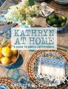 Kathryn at Home: A Simple Guide to Entertaining, Hardback Book
