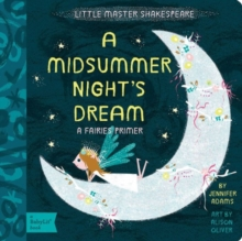 Little Master Shakespeare: A Midsummer Night's Dream : A Babylit Fairies Primer, Board book Book