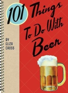 101 Things to Do with Beer, Spiral bound Book