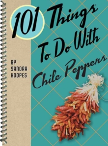 101 Things to Do with Chile Peppers, Paperback / softback Book
