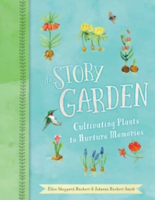 The Story Garden : Cultivating Plants to Nurture Memories, Hardback Book