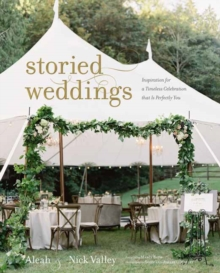 Storied Weddings : Inspiration for a Timeless Celebration that is Perfectly You, Hardback Book