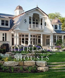 Heirloom Houses : Wade Weissmann Architecture, Hardback Book