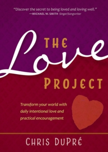 The Love Project : Transform your World with Daily Intentional Love and Practical Encouragement, Hardback Book