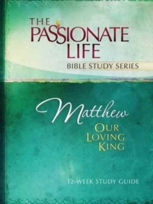 Tptbs: Matthew - Our Loving King : Our Loving King 12-Week Study Guide, Paperback / softback Book