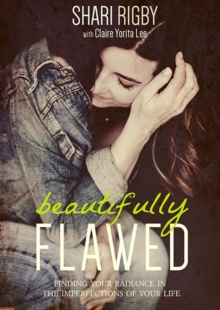 Beautifully Flawed : Finding your Radiance in the Imperfections of your Life, Paperback / softback Book
