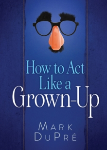How to Act Like a Grown-Up, Hardback Book