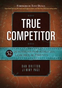 True Competitor : Devotions for Coaches, Athletes and Parents, Paperback / softback Book