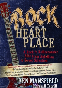 Rock and a Heart Place : A Rock'n'Roll Rollercoaster Ride from Rebellion to Sweet Salvation, Hardback Book