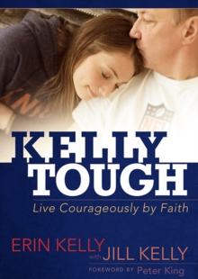 Kelly Tough : Live Courageously by Faith, Paperback / softback Book