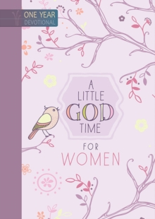 A Little God Time for Women : One Year Devotional, Hardback Book