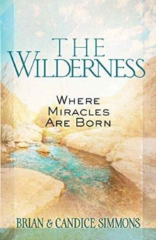 The Wilderness: Where Miracles are Born, Paperback / softback Book