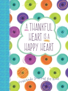 Thankful Heart is a Happy Heart, A: Gratitude Journal for Kids, Hardback Book