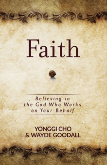 Faith: Believing in the God who Works on your Behalf, Paperback / softback Book