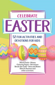 Celebrate Easter! 52 Fun Activities & Devotions for Kids, Paperback / softback Book