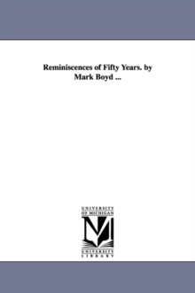 Reminiscences of Fifty Years. by Mark Boyd ..., Paperback / softback Book