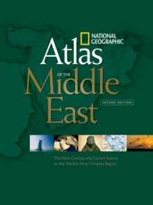National Geographic Atlas of the Middle East, Second Edition : An Essential Reference for a Better Understanding of the World's Most Complex Region, Paperback / softback Book