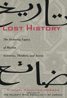 Lost History : The Enduring Legacy of Muslim Scientists, Thinkers and Artists, Hardback Book