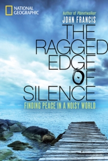The Ragged Edge of Silence : Finding Peace in a Noisy World, Hardback Book