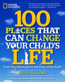 100 Places That Can Change Your Child's Life : From Your Backyard to the Ends of the Earth, Paperback / softback Book