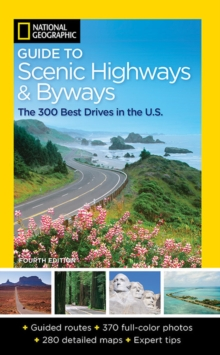 National Geographic Guide to Scenic Highways and Byways, 4th Edition : The 300 Best Drives in the U.S., Paperback / softback Book
