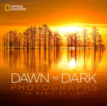 National Geographic Dawn to Dark Photographs : The Magic of Light, Hardback Book