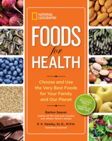 National Geographic Foods for Health : Choose and Use the Very Best Foods for Your Family and Our Planet, Paperback / softback Book
