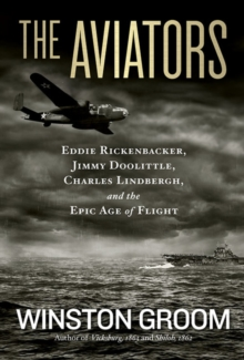The Aviators : Eddie Rickenbacker, Jimmy Doolittle, Charles Lindbergh, and the Epic Age of Flight, Paperback / softback Book