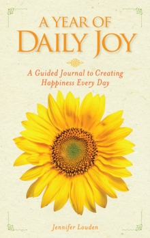 A Year of Daily Joy : A Guided Journal to Creating Happiness Every Day, Paperback / softback Book
