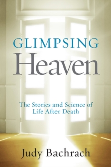Glimpsing Heaven : The Stories and Science of Life After Death, Paperback / softback Book