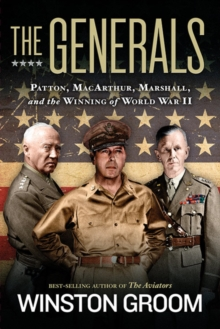 The Generals : Patton, MacArthur, Marshall, and the Winning of World War II, Hardback Book
