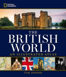 National Geographic The British World : An Illustrated Atlas, Hardback Book