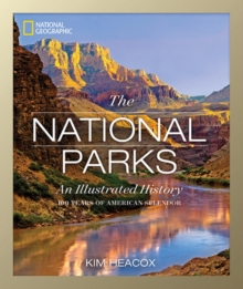 National Geographic The National Parks : An Illustrated History, Hardback Book