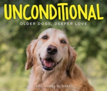 Unconditional : Older Dogs, Deeper Love, Hardback Book