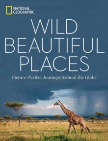 Wild, Beautiful Places : 50 Picture-Perfect Travel Destinations Around the Globe, Hardback Book