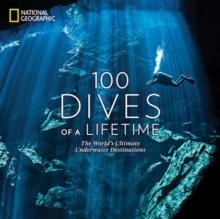 100 Dives of a Lifetime : The World's Ultimate Underwater Destinations, Hardback Book