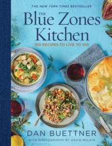 The Blue Zones Kitchen : 100 Recipes to Live to 100, Hardback Book