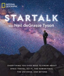 Star Talk : Everything You Ever Need to Know About Space Travel, Sci-Fi, the Human Race, the Universe, and Beyond, Paperback / softback Book