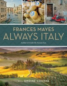 Frances Mayes Always Italy : An Illustrated Grand Tour, Hardback Book