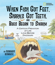 When Fish Got Feet, Sharks Got Teeth, and Bugs Began to Swarm : A Cartoon Prehistory of Life Long Before Dinosaurs, Hardback Book